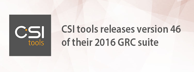 CSI tools releases version 46 of their 2016 GRC suite